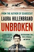 Unbroken: An Extraordinary True Story of Courage and Survival. Laura Hillenbrand
