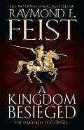 A Kingdom Besieged. Raymond E. Feist by Raymond E. Feist
