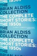 Complete Short Stories: The 1950S by Brian W. Aldiss