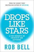 Drops Like Stars a Few Thoughts on Creativity & Suffering