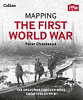 Mapping the First World War The Great War Through Maps from 1914 to 1918