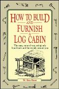 How to Build and Furnish a Log Cabin: The Easy-Natural Way Using Only Hand Tools and the Woods Around You