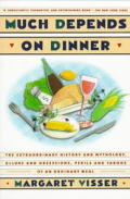 Much Depends On Dinner The Extraordinary History & Mythology Allure & Obsessions Perils & Taboos of an Ordinary Meal