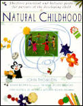 Natural Childhood The First Practical & Holistic Guide For Parents of the Developing Child