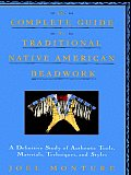 Complete Guide to Traditional Native American Beadwork A Definitive Study of Authentic Tools Materials Techniques & Styles
