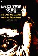 Daughters Of The Earth The Lives & Legends of American Indian Women