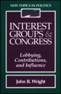 Interest Groups and Congress: Lobbying, Contributions and Influence (New Topics in Politics)