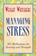 Weight Watchers Managing Stress: 365 Meditations for Serenity and Strength