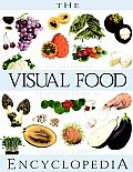 Visual Food Encyclopedia The Definitive Practical Guide to Food & Cooking