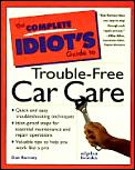 Complete Idiots Guide To Trouble Free Car Care