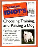 Complete Idiots Guide To Choosing Training & Raising a Dog