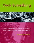Cook Something Simple Recipes & Sound Advice to Bring Good Food into Your Fabulous Lifestyle