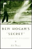 Ben Hogans Secret A Fictionalized Biography