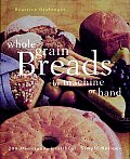 Whole Grain Breads by Machine or Hand: 200 Delicious, Healthful, Simple Recipes Cover