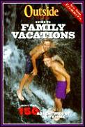 Outside Magazines Guide To Family Vacation