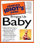 The Complete Idiot's Guide To Bringing Up Baby