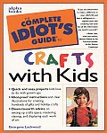 The Complete Idiot's Guide to Crafts with Kids (Complete Idiot's Guides)