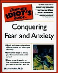 Complete Idiots Guide To Conquering Fear & Anxiety
