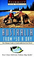 Frommer's Australia from $50 a Day: The Ultimate Guide to Comfortable Low-Cost Travel with Map