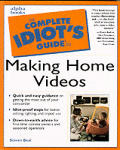 The Complete Idiot's Guide to Making Home Videos