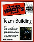 The Complete Idiot's Guide to Team Building (Complete Idiot's Guides)