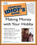 The Complete Idiot's Guide to Making Money with Your Hobby (Complete Idiot's Guides)