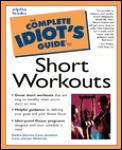 Complete Idiot's Guide to Short Workouts (Complete Idiot's Guides) Cover