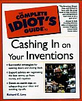 Complete Idiot's Guide to Cashing in on Your Inventions (Complete Idiot's Guides)