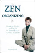 Zen Of Organizing Creating Order & Peace In Your Home Career & Life