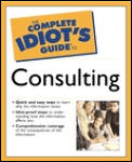 The Complete Idiot's Guide to Consulting (Complete Idiot's Guides)