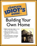 Complete Idiot's Guide to Building Your Own Home (Complete Idiot's Guides) Cover