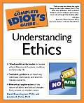 Complete Idiot's Guide to Understanding Ethics (Complete Idiot's Guides) Cover