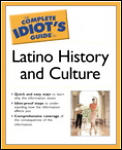 The Complete Idiot's Guide to Latino History and Culture (Complete Idiot's Guides)