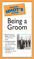 Pocket Idiot's Guide to Being a Groom, 2e (Pocket Idiot's Guide)