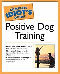 Complete Idiot's Guide to Positive Dog Training (Complete Idiot's Guides)