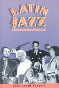 Latin Jazz The First Of The Fusions 1880s To Today
