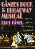 Ganzls Book Of The Broadway Musical 75 Favorite Shows from H M S Pinafore to Sunset Boulevard