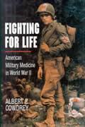 Fighting for Life American Military Medicine in World War II