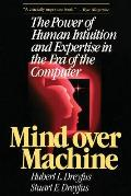 Mind over Machine: The Power of Human Intuition & Expertise in the Era of the Computer