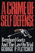 Crime Of Self Defense Bernhard Goetz & T