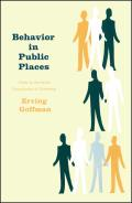 Behavior in Public Places Notes on the Social Organization of Gatherings
