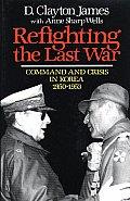 Refighting the Last War Command & Crisis in Korea 1950 1953