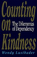 Counting on Kindness The Dilemmas of Dependency