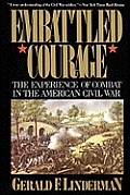 Embattled Courage The Experience of Combat in the American Civil War