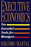 Executive Economics Ten Tools for Business Decision Makers