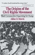 Origins of the Civil Rights Movement : Black Communities Organizing for Change (84 Edition)