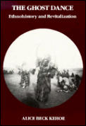 Ghost Dance : Ethnohistory and Revitalization (89 - Old Edition)
