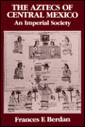 Aztecs of Central Mexico Imperial Societ