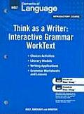 Holt Elements of Language, Introductory Course: Think as a Writer: Interactive Writing Worktext