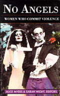 No Angels Women Who Commit Violence
